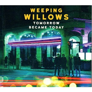 WEEPING WILLOWS-TOMORROW BECAME TODAY