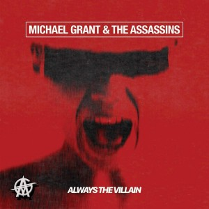 MICHAEL GRANT & THE ASSASSINS-ALWAYS THE VILLAIN