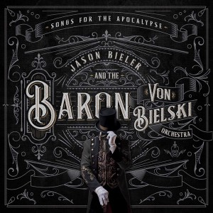 JASON BIELER AND THE BARON VON BIELSKI ORCHESTRA-SONGS FOR THE APOCALYPSE