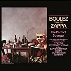 FRANK ZAPPA-BOULEZ CONDUCTS ZAPPA: THE PERFECT STRANGER
