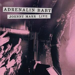 JOHNNY MARR-ADRENALIN BABY: JOHNNY MARR LIVE