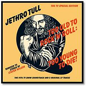 JETHRO TULL-TOO OLD TO ROCK´N´ROLL: TOO YOUNG TO DIE! (STEVEN WILSON REMIX)