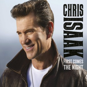 CHRIS ISAAK-FIRST COMES THE NIGHT