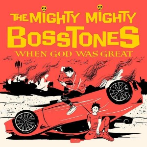 MIGHTY MIGHTY BOSSTONES-WHEN GOD WAS GREAT