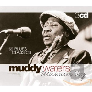 MUDDY WATERS-MANNISH BOY - 69 BLUES CLASSICS