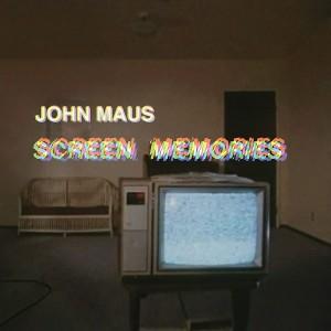 JOHN MAUS-SCREEN MEMORIES