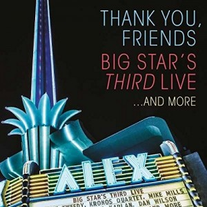 BIG STAR'S THIRD LIVE-THANK YOU, FRIENDS: BIG STAR´S THIRD LIVE…AND MORE DLX