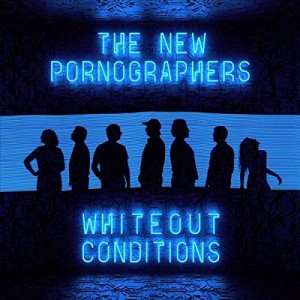 NEW PORNOGRAPHERS-WHITEOUT CONDITIONS
