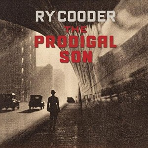 RY COODER-THE PRODIGAL SON