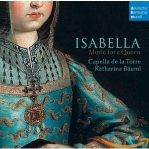 CAPELLA DE LA TORRE-ISABELLA - MUSIC FOR A QUEEN