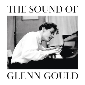 GLENN GOULD-THE SOUND OF GLENN GOULD