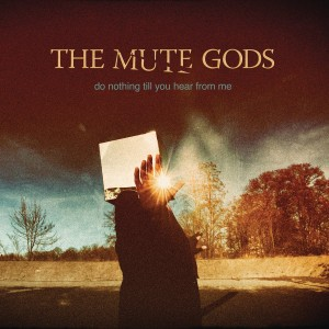 MUTE GODS-DO NOTHING TILL YOU HEAR FROM ME