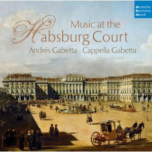 CAPPELLA GABETTA-MUSIC AT THE HABSBURG COURT