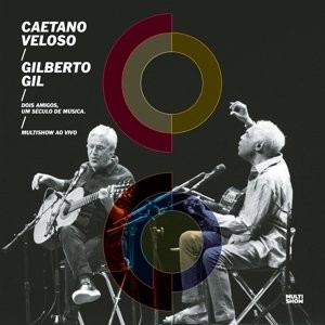 CAETANO VELOSO & GILBERTO GIL-TWO FRIENDS, ONE CENTURY OF MUSIC (LIVE)