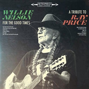WILLIE NELSON-FOR THE GOOD TIMES: A TRIBUTE TO RAY PRICE