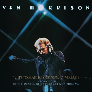 VAN MORRISON-..IT´S TOO LATE TO STOP NOW...VOLUME I