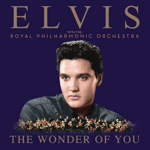 ELVIS PRESLEY-THE WONDER OF YOU: ELVIS PRESLEY WITH THE ROYAL PHILHARMONIC ORCHESTRA