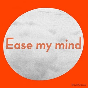 SHOUT OUT LOUDS-EASE MY MIND