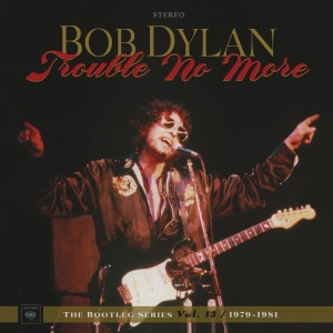 BOB DYLAN-TROUBLE NO MORE: THE BOOTLEG SERIES VOL. 13 / 1979-1981