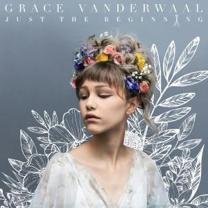 GRACE VANDERWAAL-JUST THE BEGINNING