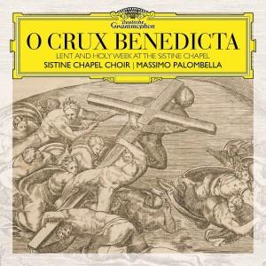 SISTINE CHAPEL CHOIR, MASSIMO PALOMBELLA-O CRUX BENEDICTA. LENT AND HOLY WEEK AT THE SISTINE CHAPEL