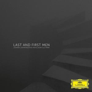 JÓHANN JÓHANNSSON, YAIR ELAZAR GLOTMAN-LAST AND FIRST MEN