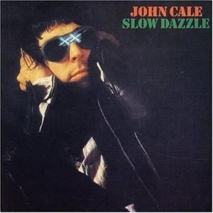 JOHN CALE-SLOW DAZZLE