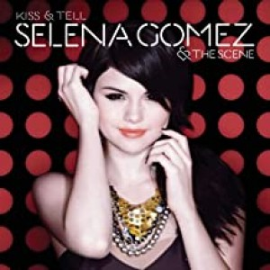SELENA GOMEZ & THE SCENE-KISS & TELL