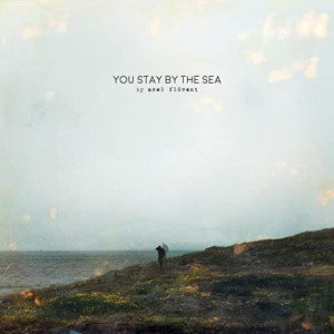 AXEL FLÓVENT-YOU STAY BY THE SEA