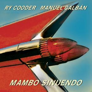 RY COODER, MANUEL GALBAN-MAMBO SINUENDA