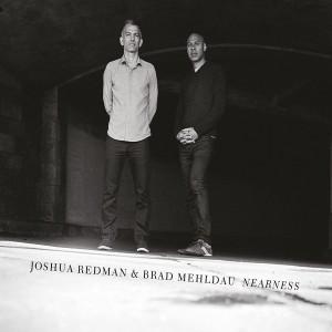 JOSHUA REDMAN & BAD MEHLDAU-NEARNESS