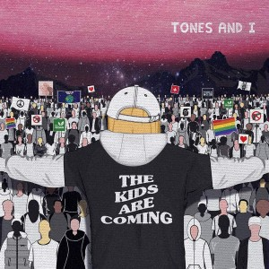 TONES AND I-THE KIDS ARE COMING