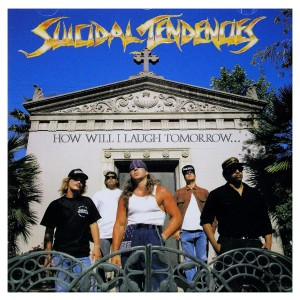 SUICIDAL TENDENCIES-HOW WILL I LAUGH TOMORROW WHEN I CAN´T