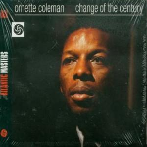 ORNETTE COLEMAN-CHANGE OF THE CENTURY