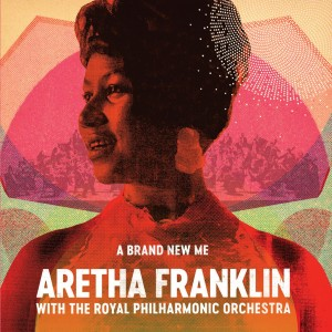 ARETHA FRANKLIN-A BRAND NEW ME(WITH ROYAL PHILHARMONIC ORCHESTRA)