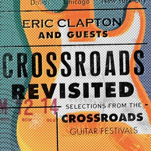 ERIC CLAPTON AND GUESTS-CROSSROADS REVISITED