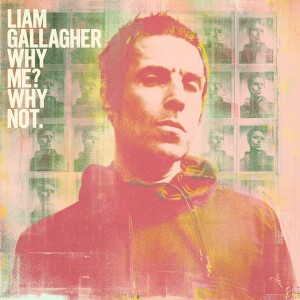 LIAM GALLAGHER-WHY ME? WHY NOT.