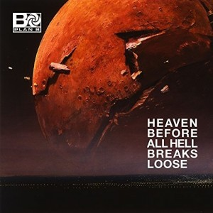 PLAN B-HEAVEN BEFORE ALL HELL BREAKS LOOSE