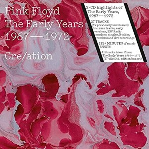 PINK FLOYD-THE EARLY YEARS 1967-72 CRE/ATION
