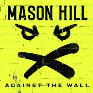 MASON HILL-AGAINST THE WALL (VINYL)
