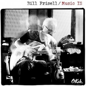 BILL FRISELL-MUSIC IS