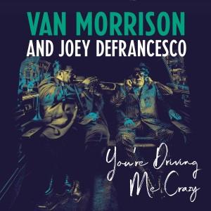 VAN MORRISON/JOEY DEFRAN-YOU´RE DRIVING ME CRAZY