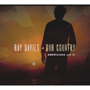 RAY DAVIES-OUR COUNTRY: AMERICANA ACT 2