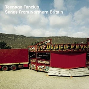 TEENAGE FANCLUB-SONGS FROM NORTHERN BRITAIN (REMASTERED)