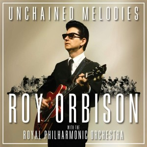 ROY ORBISON-UNCHAINED MELODIES: ROY ORBISON & THE ROYAL PHILHARMONIC ORCHESTRA