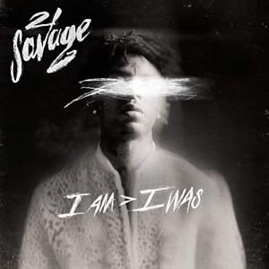 TWENTY ONE SAVAGE-I AM > I WAS