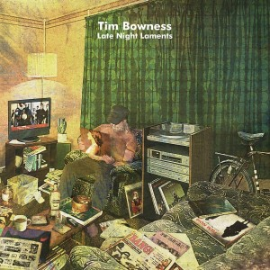 TIM BOWNESS-LATE NIGHT LAMENTS