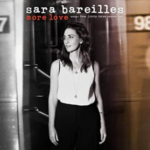 SARA BAREILLES-MORE LOVE (SONGS FROM LITTLE VOICE SEASON ONE)