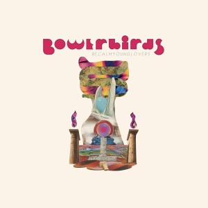 BOWERBIRDS-BECALMYOUNGLOVERS