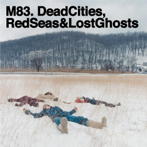 M83-DEAD CITIES, RED SEAS & LOST GHOSTS